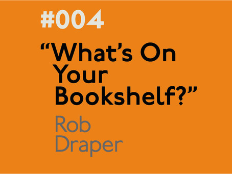#004 - What's on your bookshelf? Interview with Rob Draper
