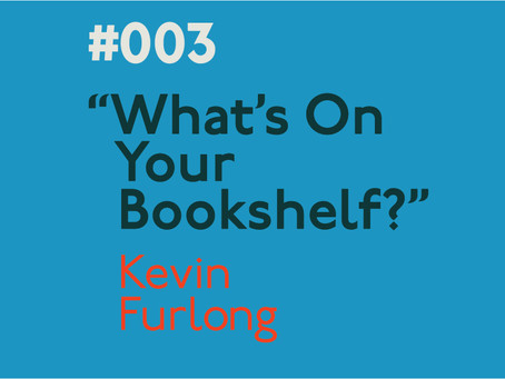#003 - What's on your bookshelf? Interview with Kevin Furlong