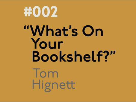 #002 - What's on your bookshelf? Interview with Tom Hignett