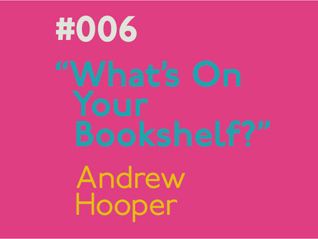#006 - What's on your bookshelf? Interview with Andrew Hooper