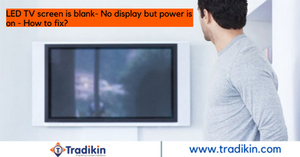 LED TV screen is blank- No display but power is on - Tradikin