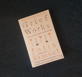 In praise of… Grief Works: Stories of Life, Death and Surviving, by Julia Samuel
