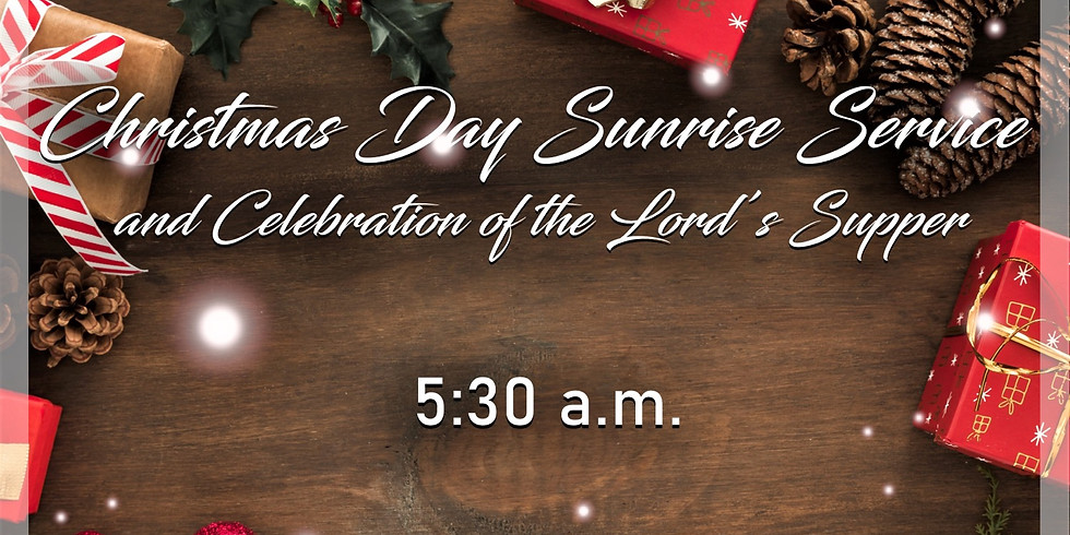 Christmas Day Sunrise Service & Celebration of the Lord's Supper