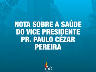NOTA SOBRE A SAÚDE DO VICE PRESIDENTE - PR. PAULO CÉZAR PEREIRA