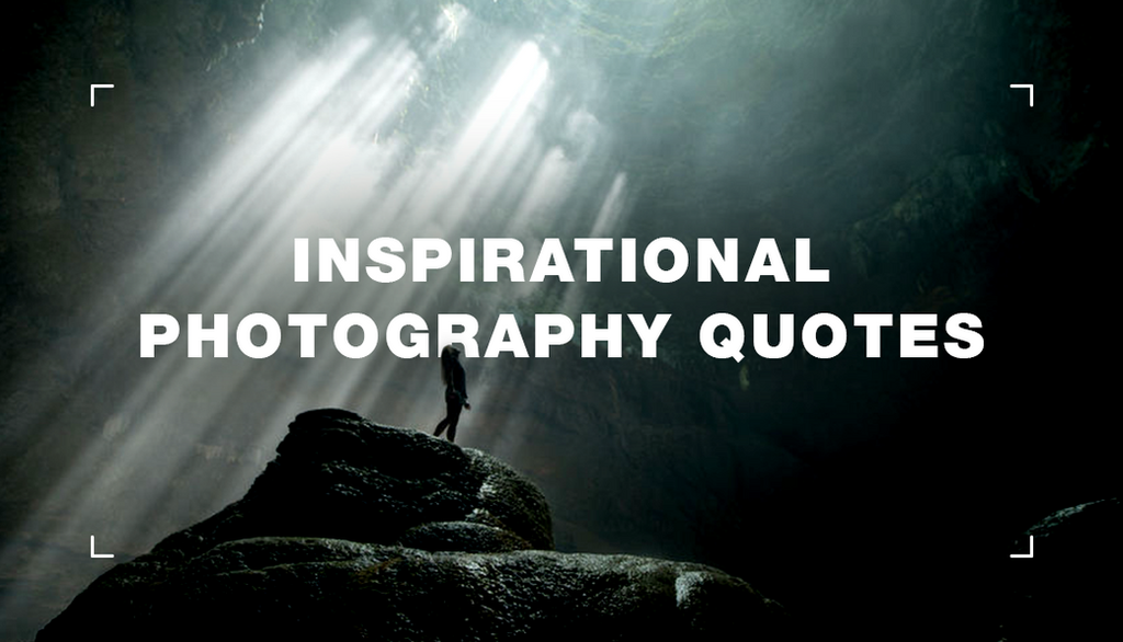 100 Photography Quotes To Boost Your Inspiration