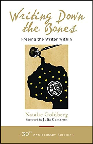 Writing Down the Bones, by Natalie Goldberg