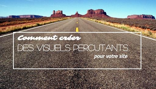 Comment créer des visuels percutants pour votre site ?