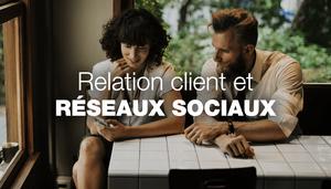 Les réseaux sociaux : maîtres de la relation client