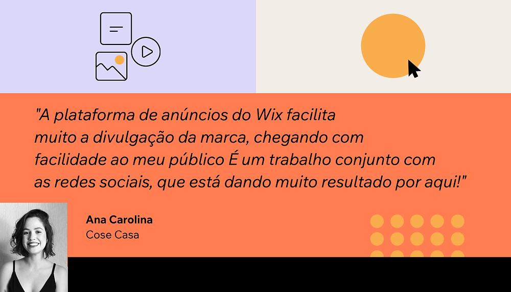Depoimento da usuária Wix Ana Carolina Ribeiro sobre a utilização do recurso Anúncios do Facebook by Wix em seu negócio