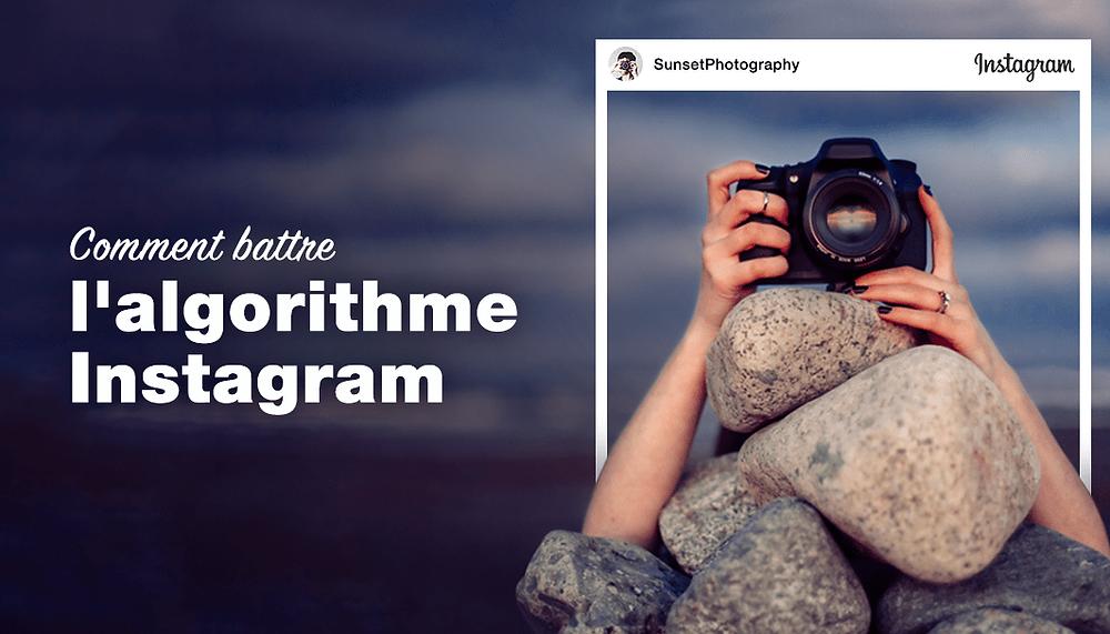 7 astuces pour contrer le nouvel algorithme d'Instagram
