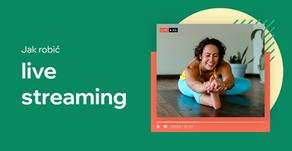 Live streaming, czyli jak robić transmisje na żywo