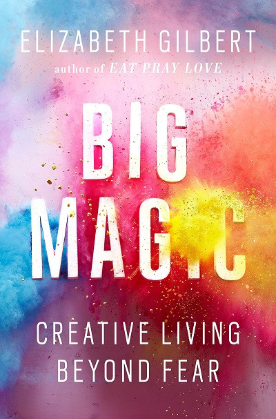 Big Magic, by Elizabeth Gilbert
