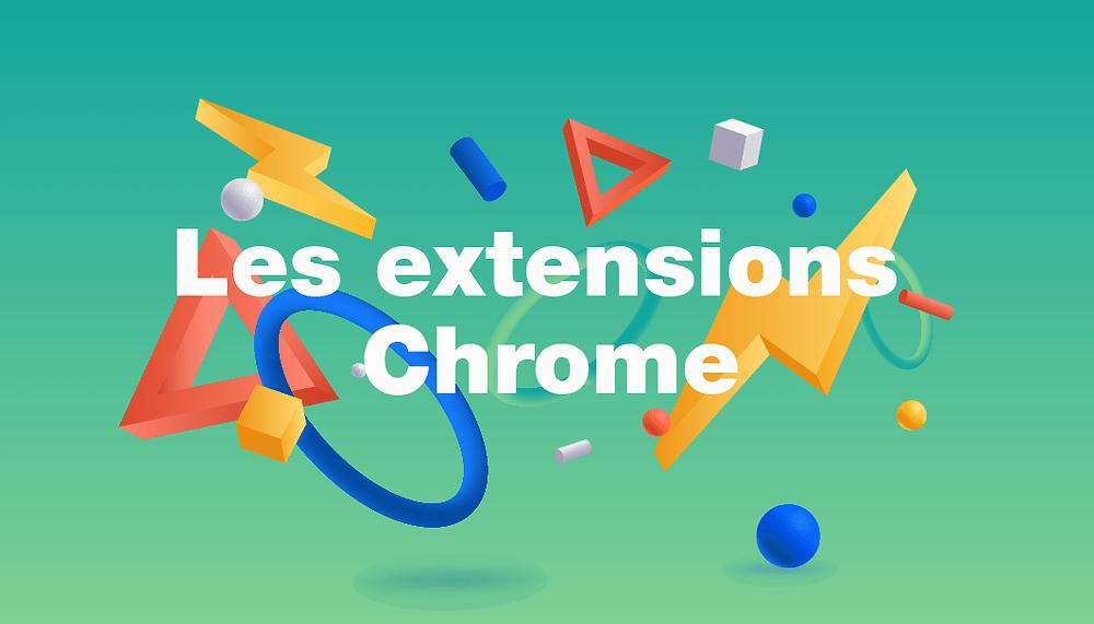 Les 30 meilleures extensions Chrome pour travailler (et s'amuser !)