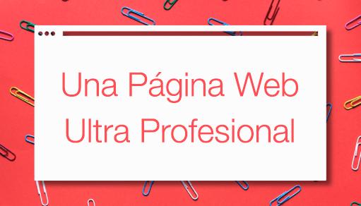 ¿Cómo Crear Una Página Web Ultra Profesional?