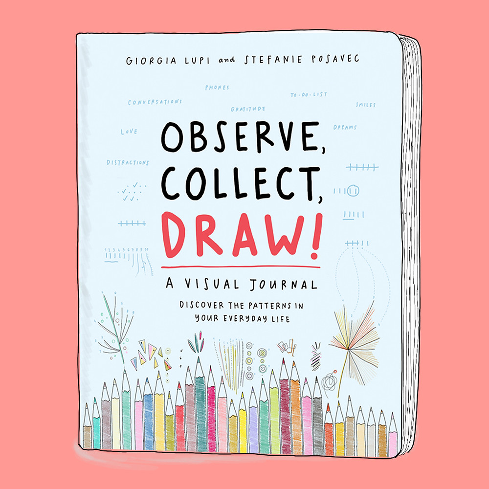 Observe, Collect, Draw! - A Visual Journal by Giorgia Lupi and Stefanie Posavec