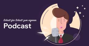Schritt für Schritt zum eigenen Podcast