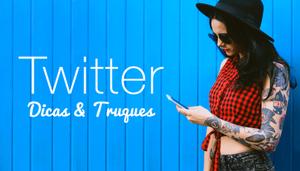 5 Truques Ocultos do Twitter que Você Precisa Conhecer