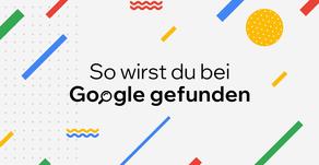So meldest du deine Website bei Google an – 6 Tipps um schneller bei Google gefunden zu werden