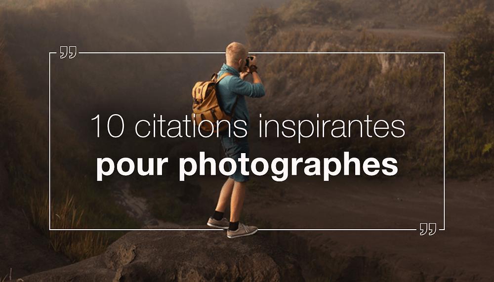 10 photographes connus et leur meilleure citation
