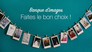 Comment choisir la bonne photo dans les banques d'images ?