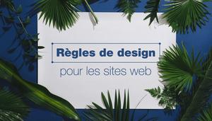 7 règles essentielles de design appliquées à votre site internet