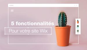 5 fonctionnalités Wix indispensables à votre site internet