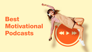 The 13 Best Motivational Podcasts To Boost Your Confidence