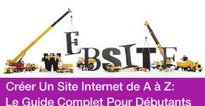 Créer Un Site Internet de A à Z: Le Guide Complet Pour Débutants