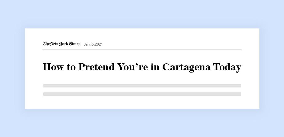 뉴욕타임즈의 헤드라인 예시에서 보여지는 '오늘 당장 카르타헤나에 있을 것 같은 기분을 느끼는 방법'