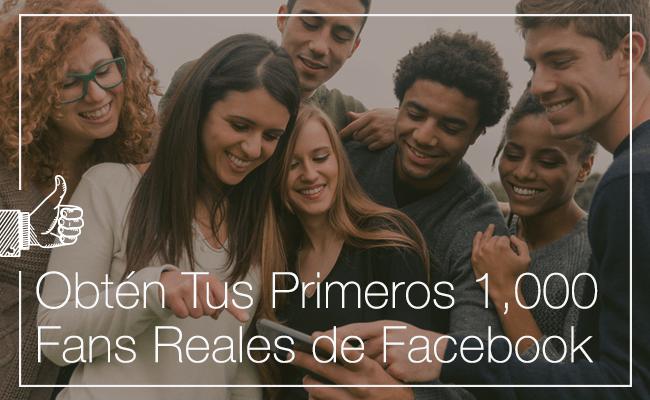 Obtén Tus Primeros 1,000 Fans Reales de Facebook