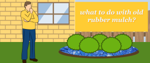 How To Dispose Of Old Rubber Mulch