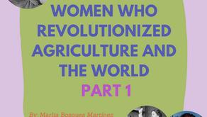 Mujeres que revolucionaron la agricultura y el mundo: Parte 1