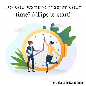 Do you want to master your time 5 Tips t
