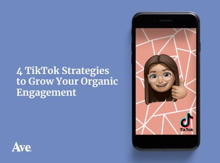 4 TikTok Strategies to Grow Your Organic Engagement