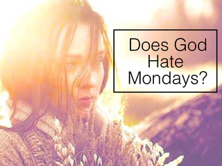 Does God hate Mondays?