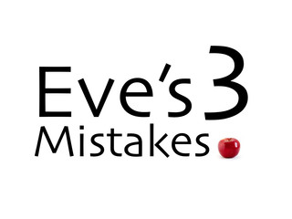 Eve's Three Mistakes