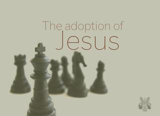 The adoption of Jesus