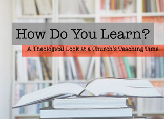 How Do You Learn? A Theological Look at a Church's Teaching Time