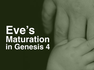 Eve's maturation in Genesis 4