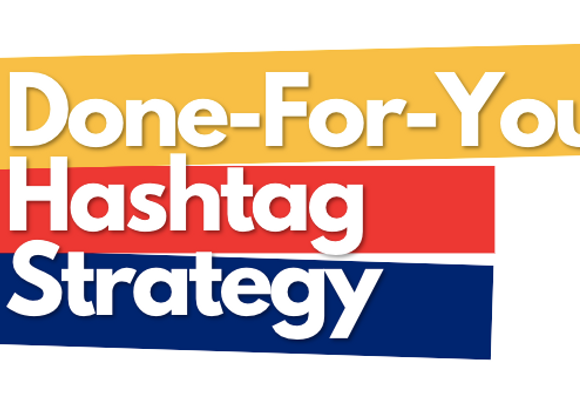 Done-For-You Hashtag Strategy