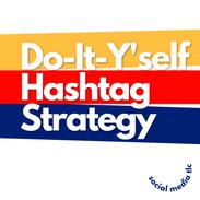 DIY Hashtag Strategy