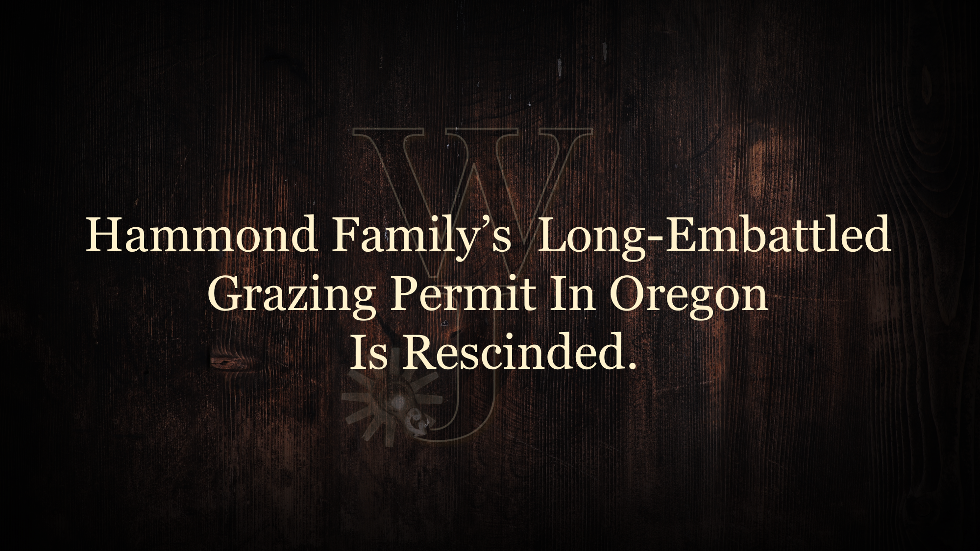 Hammond Family's Grazing Permit Is Recinded