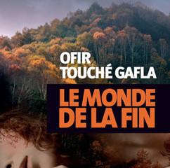 """Ofir TOUCHÉ GAFLA's """"Le Monde de la fin"""""""