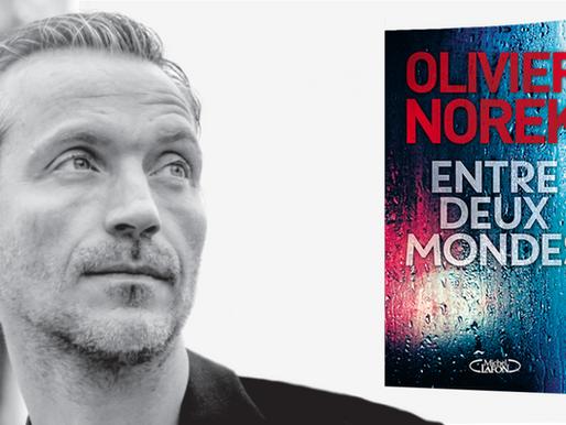 """Interview / chronique : Olivier Norek - """"Entre deux mondes"""""""