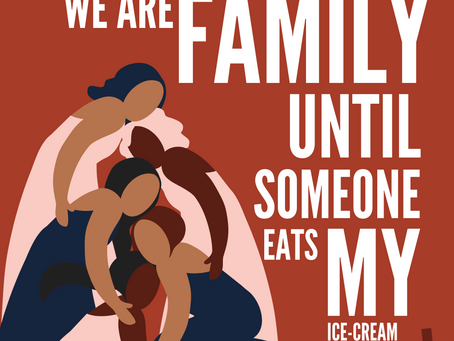 We are family until someone eats my ice-cream