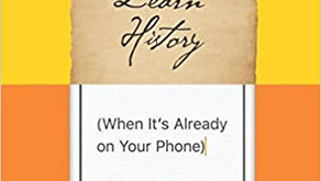 Why Learn History (When It's Already on Your Phone)
