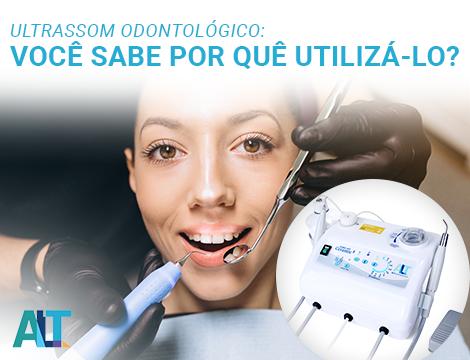 Ultrassom odontológico: você sabe por quê utilizá-lo?