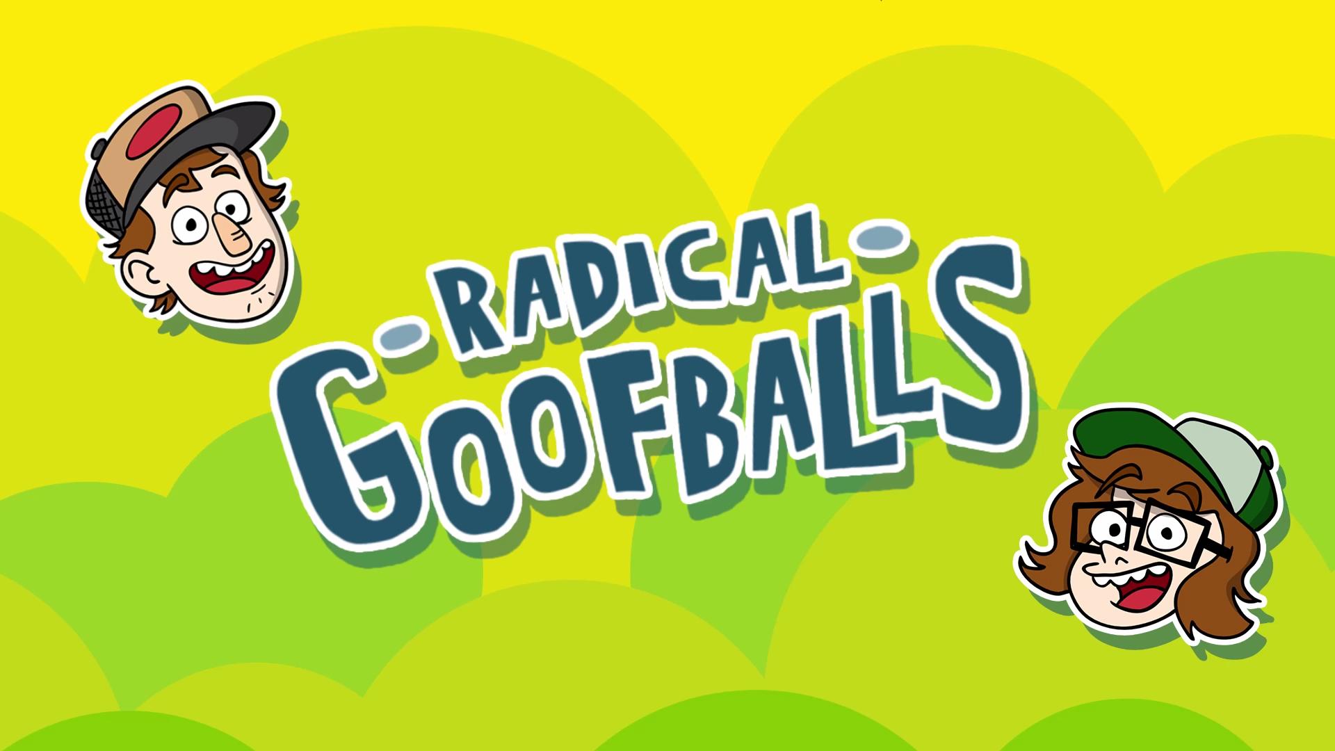 Radical Goofballs