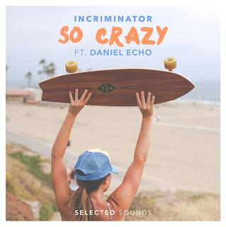 Selected Tunes Incriminator - So Crazy (Ft. Daniel Echo)