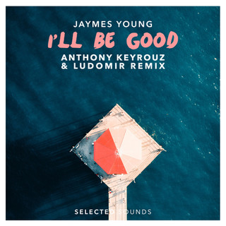 Selected Tunes Jaymes Young - I'll Be Good (Anthony Keyrouz & Ludomir Remix)